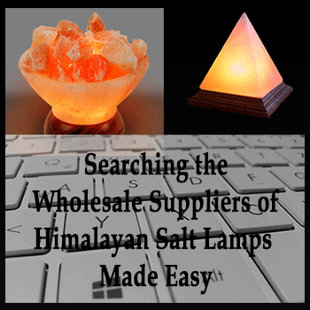 Searching the Wholesale suppliers of Himalayan salt lamps made easy!